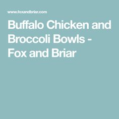Buffalo Chicken and Broccoli Bowls - Fox and Briar