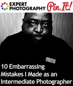 10 Embarrassing Mistakes I Made as an Intermediate Photographer