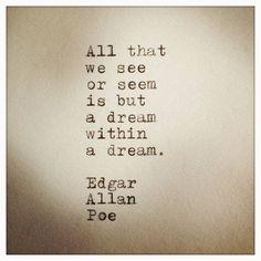 """""""a dream within a dream"""" -Edgar Allan Poe"""