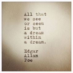 """a dream within a dream"" -Edgar Allan Poe"
