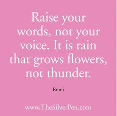 Raise your words, not your voice. It is the words that touch the heart, not the noise. It is the impact of the words that cause civilizations to rise and fall, not the loudness of the voice. The Words, Cool Words, Words Quotes, Me Quotes, Funny Quotes, Sayings, Voice Quotes, Daily Quotes, Great Quotes