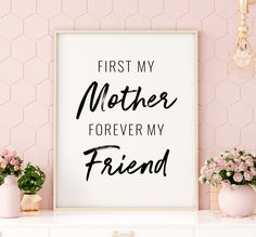 First My Mother Forever My Friend Printable Art, Mother Gift, Mother Day Print, Mother Quote Printable Wall Art, Mum Gift *Instant Download* Printing Websites, Online Printing, Gifts For Mum, Mother Gifts, Printable Quotes, Printable Wall Art, Bedroom Decor For Couples, Pretty Fonts, Mother Quotes