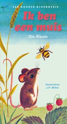 Ik ben een muis (Gouden Boekjes) - Ole Risom en illustrator J.P. Miller