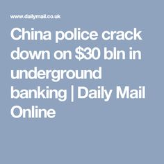 China police crack down on $30 bln in underground banking | Daily Mail Online