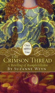 "The Crimson Thread: A Retelling of ""Rumpelstiltskin"" (Once Upon a Time Fairytales) by Suzanne Weyn"