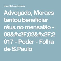 Advogado, Moraes tentou beneficiar réus no mensalão - 08/02/2017 - Poder - Folha de S.Paulo