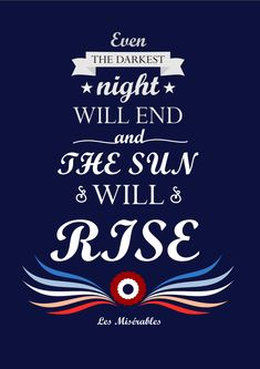 Even the darkest night will end and the sun will rise. (Quote from Les Miserables, graphics by Pinterest user esmolin00)
