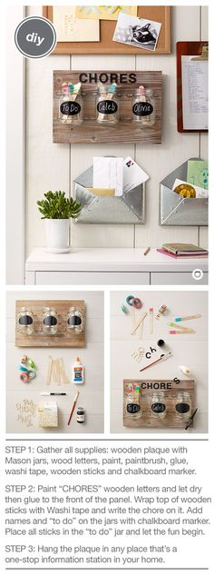 The stylish DIY chore chart will look great in your home and help distribute chores—better yet—responsibility. What you need: Wooden Plaque with Mason Jars, Hand Made Modern Wooden Letters and Paint, glue, paintbrushes, wooden sticks, Washi tape and a chalkboard marker. It's the perfect way to make parents happy and kids a bit less bummed about doing chores.