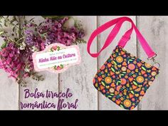 Bolsa tiracolo romântica floral   Minha Mãe na Costura - YouTube