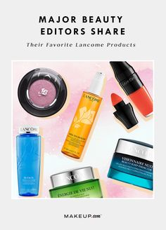 Beauty Editors Share Their Favorite Lancôme Products #Lancome #LancomeBeauty #BeautyEditorPicks