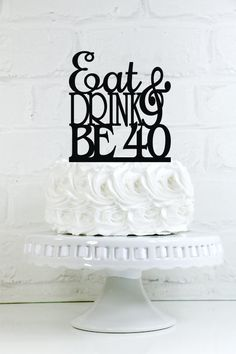 Eat Drink And Be 40 40th Birthday Cake Topper Or By WyaleDesigns 30th