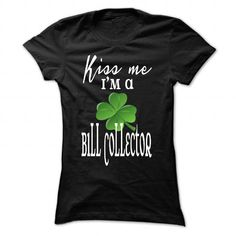 Kiss me I'm a Bill Collector T-Shirts, Hoodies, Sweatshirts, Tee Shirts (19$ ==> Shopping Now!)