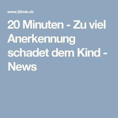 20 Minuten - Zu viel Anerkennung schadet dem Kind - News