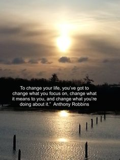 To change your life you need to change the focus.