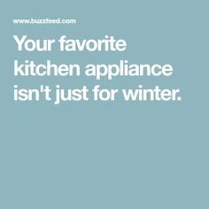 Your favorite kitchen appliance isn't just for winter.