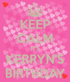KEEP CALM IT'S KERRYN'S BIRTHDAY