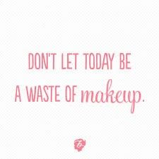 Don't let today be a waste of make-up