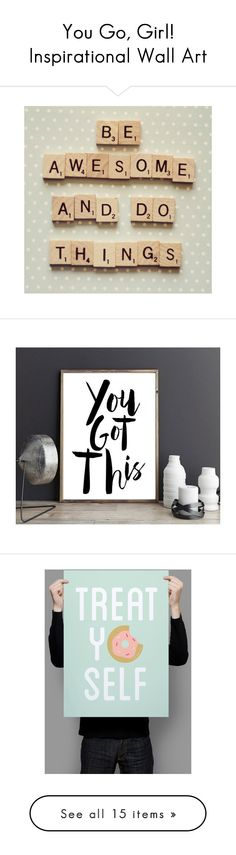 """""""You Go, Girl! Inspirational Wall Art"""" by polyvore-editorial ❤ liked on Polyvore featuring inspirationalwallart, home, home decor, wall art, typography poster, quote wall art, typography wall art, quote posters, word wall art and white"""