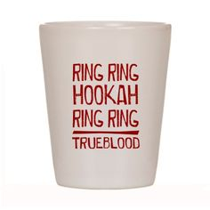 """Ring Ring Hookah True Blood Shot Glass - For True Blood fans, this design has the Lafayette quote """"ring ring hookah, ring ring""""."""