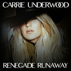 "Carrie Underwood ""Renegade Runaway"" fanmade single cover by ME."