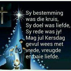 Sy Bestemming was die Kruis. Christmas Words, Christmas Blessings, Christmas Messages, Little Christmas, Christmas Wishes, Christmas Time, Christmas Decor, Christmas 2017, Afrikaanse Quotes