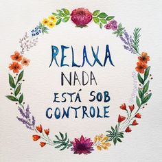 Relaxa, nada está sob controle / Relax nothing is under control - aquarela, watercolor, illustration, ilustracao, pintura, painting, decor, decoracao, yoga, namaste, meditation, meditacao, mantra, floral frame, flores, flowes, guirlanda, lettering,  copyright by Adriana Galindo