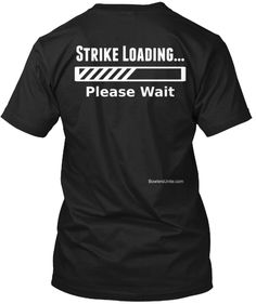 Please Wait T-Shirt from Bowling Shirts, a custom product made just for you by Teespring. - Strike Loading Please Wait Bowling Ball Art, Fun Bowling, Bowling Pins, Bowling Outfit, Bowling Party Themes, Bowling Team Shirts, Bowling Quotes, Tee Shirts, Tees