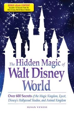 What You think: The Hidden Magic of Walt Disney World - Special eBook Edition: Over 600 Secrets of the Magic Kingdom, Epcot, Disney's Hollywood Studios, and Animal Kingdom