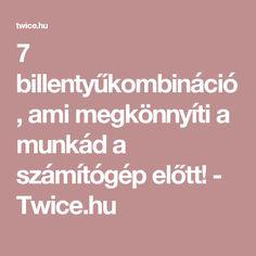 7 billentyűkombináció, ami megkönnyíti a munkád a számítógép előtt! - Twice.hu