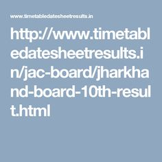 http://www.timetabledatesheetresults.in/jac-board/jharkhand-board-10th-result.html
