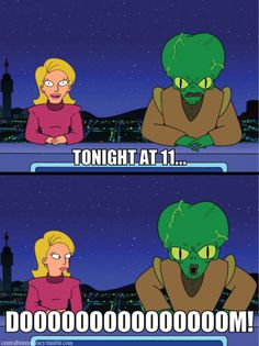 Morbo-Mr. Alien DOOOOOOOM-is my fave Futurama character, along with Richard Nixon's head in a jar :)