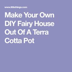 Make Your Own DIY Fairy House Out Of A Terra Cotta Pot