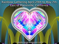 eARTh heART: Rainbow Gathering April 29th-May 5th. Directions have been Announced. Near Placerville, CA