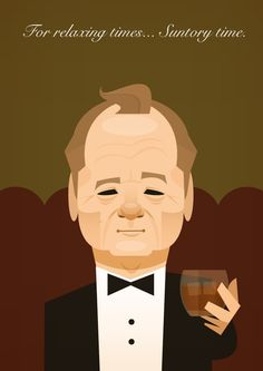 For relaxing times, make it...Suntory time. Oh, that Billy Murray.