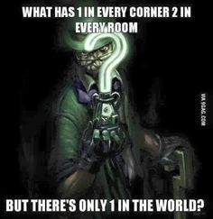 Riddler's riddles What has 1 in every corner, 2 in every room but there's only 1 in the world? -