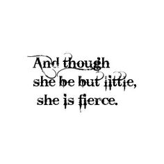 And Though She Be But Little, She IS Fierce Tattoo in Mardian Font 155.36666666666667px