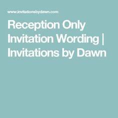 Reception Only Invitation Wording | Invitations by Dawn