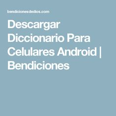 Descargar Diccionario Para Celulares Android      Bendiciones