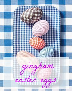 Turn old gingham and checkered shirts to make these chic, fashion-forward Easter eggs.