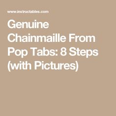 Genuine Chainmaille From Pop Tabs: 8 Steps (with Pictures)