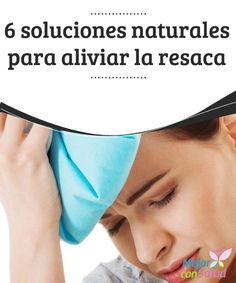 6 soluciones naturales para aliviar la resaca  Resaca es el término que se utiliza para hacer referencia a esa variedad de síntomas que se producen luego de ingerir bebidas alcohólicas en exceso.