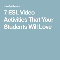 7 ESL Video Activities That Your Students Will Love