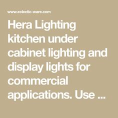 Hera Lighting kitchen under cabinet lighting and display lights for commercial applications. Use Hera Lighting throughout your home, boat, office, and other uses for display lighting.