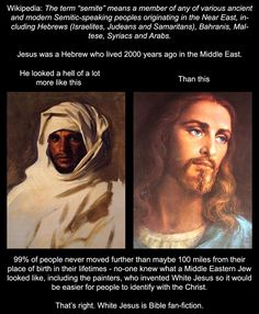 If you ever feel stupid just remember that some people still think Jesus was white.