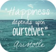 Happiness depends upon ourselves-Aristotle #inspirationalquote #inspiration