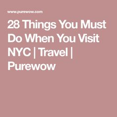 28 Things You Must Do When You Visit NYC | Travel | Purewow