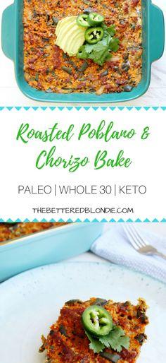 Roasted Poblano Pepper and Chorizo Bake - Paleo, Keto, Whole 30 - The Bettered Blondie