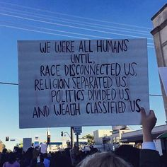 Shows the factors that contribute to inequality in modern society. Race, Religion, Politics, and Wealth all changed the statuses of humans in society and s The Words, Religion, We Are All Human, We Are All One, Protest Signs, Protest Posters, Faith In Humanity, Life Lessons, Me Quotes