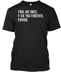 Fool Me Once... | T Shirt And Hoodies Black T-Shirt Front