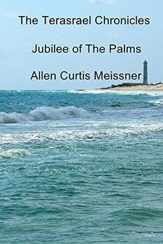 The Terasrael Chronicles: Jubilee of The Palms by Allen Curtis Meissner, http://www.amazon.com/dp/B00YXXHZEY/ref=cm_sw_r_pi_dp_JZBCvb1JZJAE7